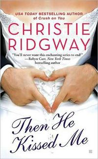 Then He Kissed Me by Christie Ridgway