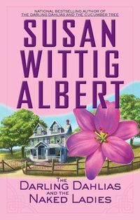 The Darling Dahlias And The Naked Ladies by Susan Wittig Albert