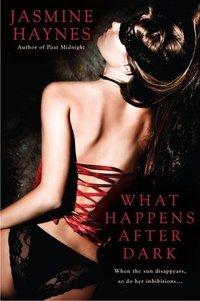 What Happens After Dark by Jasmine Haynes