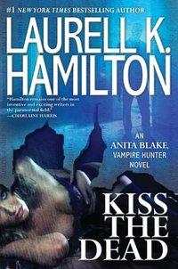 Kiss The Dead by Laurell K. Hamilton
