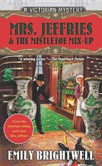 Mrs. Jeffries & The Mistletoe Mixup by Emily Brightwell