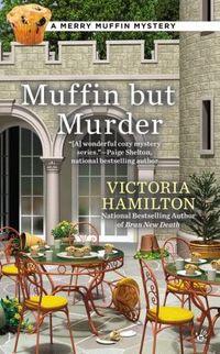 Muffin But Murder by Victoria Hamilton