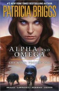 Alpha And Omega: Cry Wolf, Vol 1 by Patricia Briggs