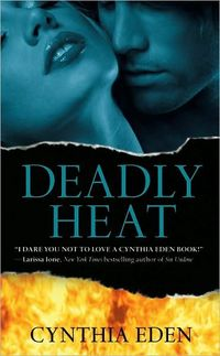 Deadly Heat by Cynthia Eden