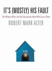It's (Mostly) His Fault by Robert Mark Alter
