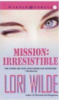 Mission: Irresistible by Lori Wilde