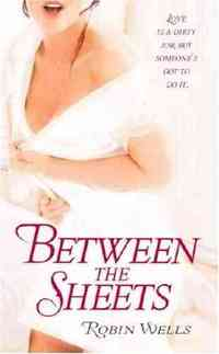 Between the Sheets by Robin Wells