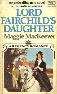 Lord Fairchild's Daughter by Maggie MacKeever