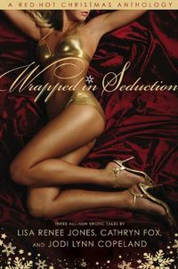 Wrapped In Seduction by Lisa Renee Jones