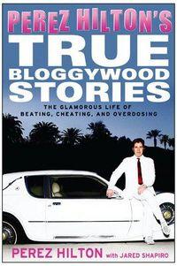 Perez Hilton's True Bloggywood Stories