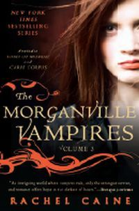 The Morganville Vampires: Volume 3 by Rachel Caine