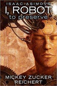 I, Robot: To Preserve