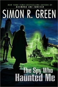 The Spy Who Haunted Me by Simon R. Green