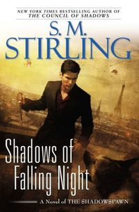 Shadows Of Falling Night by S.M. Stirling