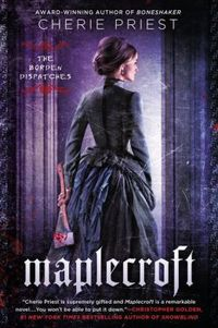 Maplecroft by Cherie Priest