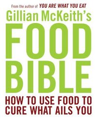 Gillian Mckeith's Food Bible by Gillian McKeith