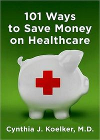 101 Ways To Save Money On Healthcare