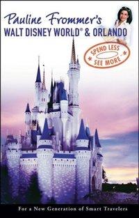 Pauline Frommer's Walt Disney World & Orlando