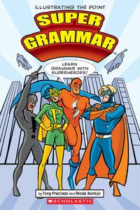 Super Grammar: Learn Grammar With Superheroes! by Tony Preciado