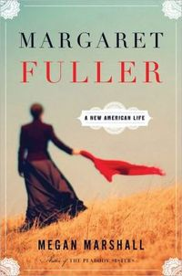 Margaret Fuller by Megan Marshall