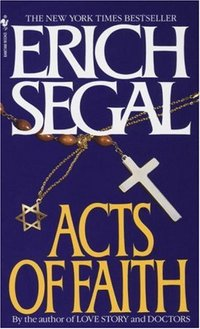 Acts Of Faith by Erich Segal