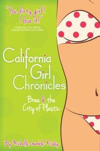California Girl Chronicles, Brea & the City of Plastic