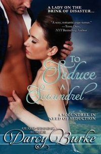 To Seduce A Scoundrel by Darcy Burke
