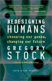 Redesigning Humans by Gregory Stock
