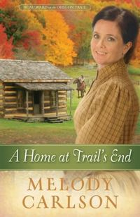 A Home At Trail's End by Melody Carlson
