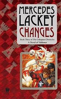 Changes: Volume Three Of The Collegium Chronicles by Mercedes Lackey