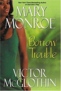 Borrow Trouble by Victor McGlothin