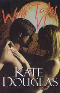 Wolf Tales VI by Kate Douglas