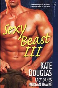 Sexy Beast III by Lacy Danes
