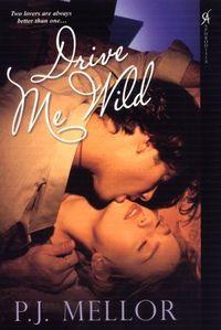 Drive Me Wild by P.J. Mellor