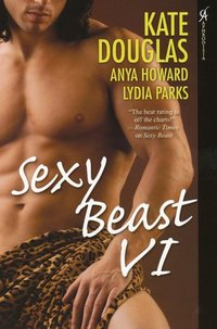 Sexy Beast VI by Kate Douglas
