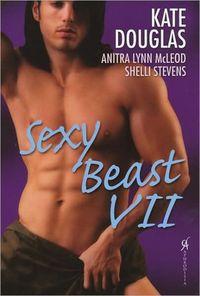 Sexy Beast VII by Kate Douglas
