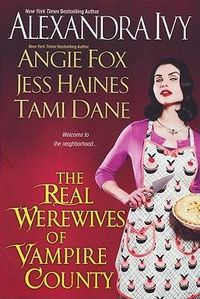 The Real Werewives Of Vampire County by Angie Fox