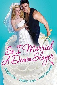 So I Married A Demon Slayer by Kathy Love