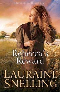 Rebecca's Reward by Lauraine Snelling