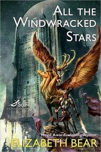 All the Windwracked Stars by Elizabeth Bear