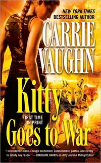 Kitty Goes To War by Carrie Vaughn