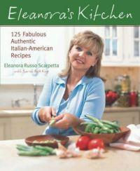 Eleanora's Kitchen : 125 Fabulous Authentic Italian-American Recipes