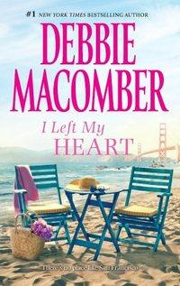 I Left My Heart by Debbie Macomber