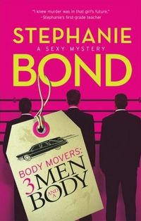 Body Movers: 3 Men And A Body by Stephanie Bond