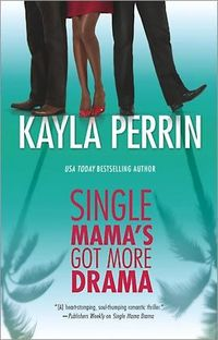 Single Mama's Got More Drama by Kayla Perrin