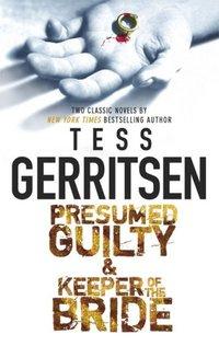 Presumed Guilty & Keeper Of The Bride by Tess Gerritsen