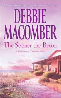 The Sooner The Better by Debbie Macomber