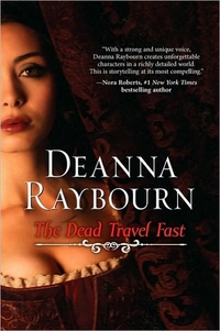 The Dead Travel Fast by Deanna Raybourn