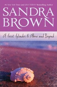 A Secret Splendor & Above and Beyond by Sandra Brown