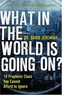 What In The World Is Going On? by David Jeremiah